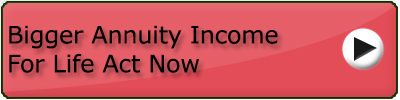 Bigger Annuity Income Act Now