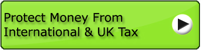 Protect Money From International & UK Tax