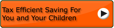 Tax Efficient Saving For You and Your Children
